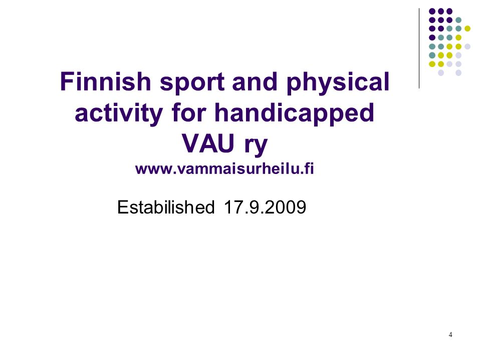 4 Finnish sport and physical activity for handicapped VAU ry www.vammaisurheilu.fi Estabilished 17.9.2009
