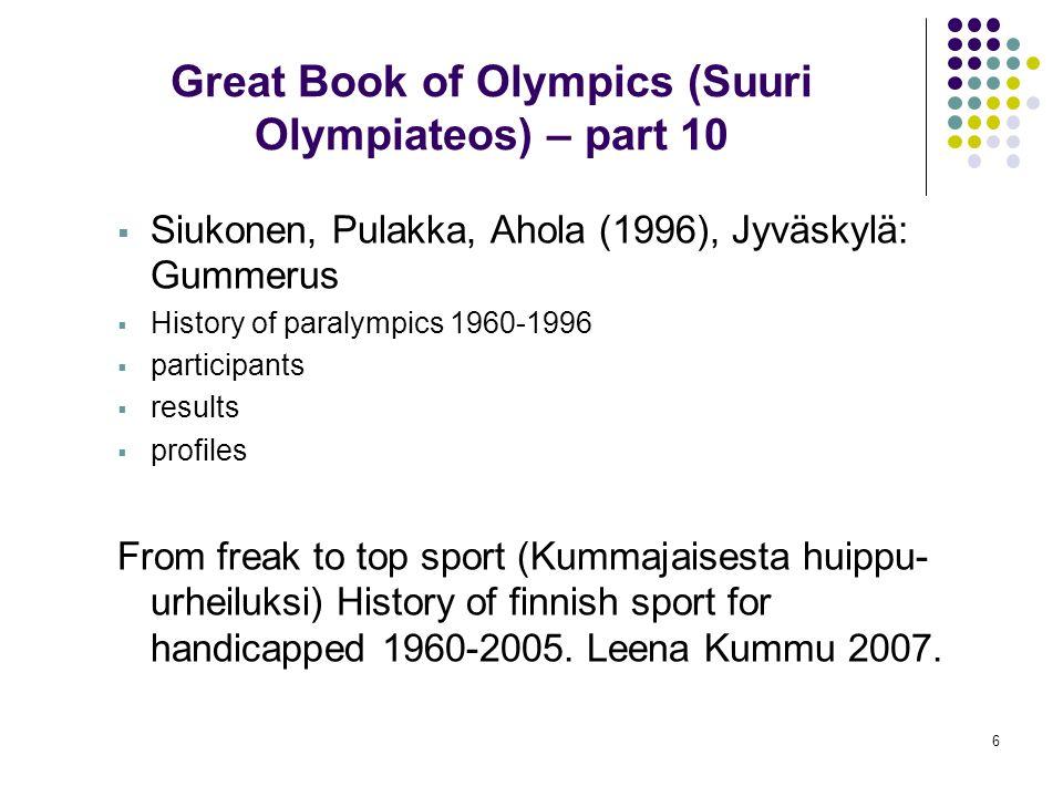 6 Great Book of Olympics (Suuri Olympiateos) – part 10 Siukonen, Pulakka, Ahola (1996), Jyväskylä: Gummerus History of paralympics 1960-1996 participa
