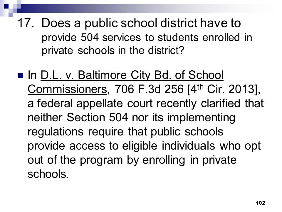 17. Does a public school district have to provide 504 services to students enrolled in private schools in the district? In D.L. v. Baltimore City Bd.
