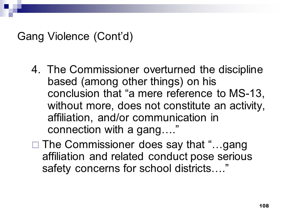 108 Gang Violence (Contd) 4. The Commissioner overturned the discipline based (among other things) on his conclusion that a mere reference to MS-13, w