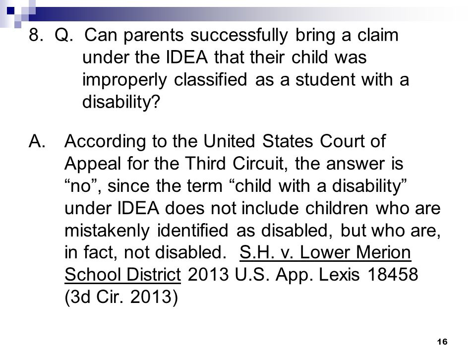 8. Q. Can parents successfully bring a claim under the IDEA that their child was improperly classified as a student with a disability? A.According to