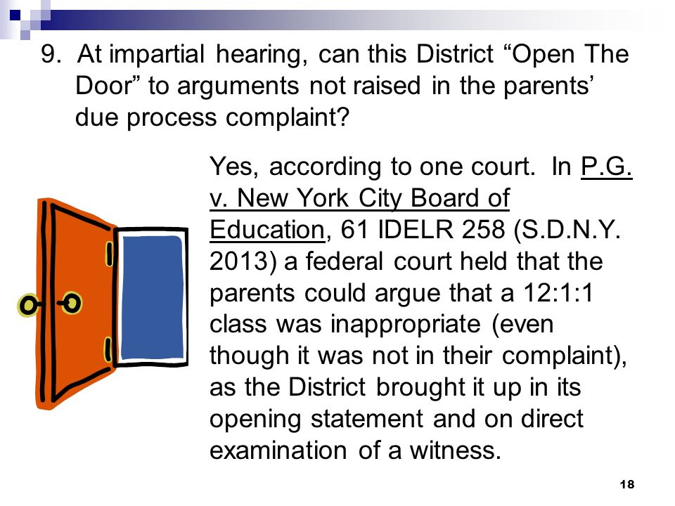 9. At impartial hearing, can this District Open The Door to arguments not raised in the parents due process complaint? Yes, according to one court. In