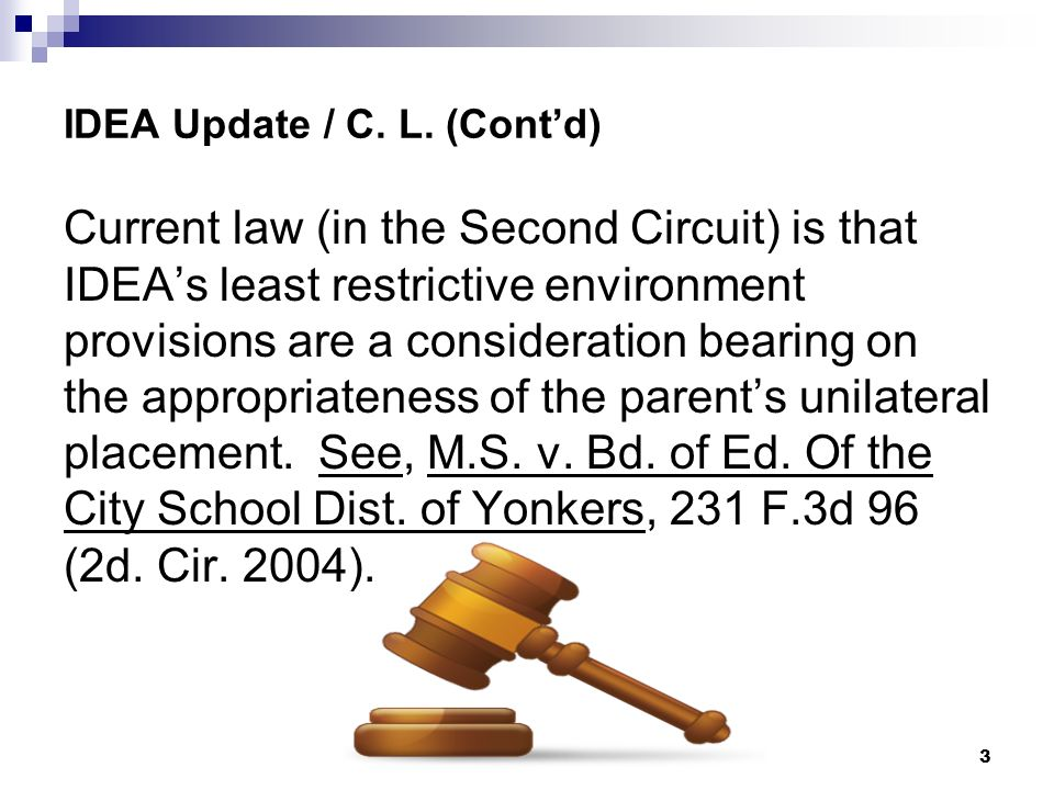 IDEA Update / C. L. (Contd) Current law (in the Second Circuit) is that IDEAs least restrictive environment provisions are a consideration bearing on