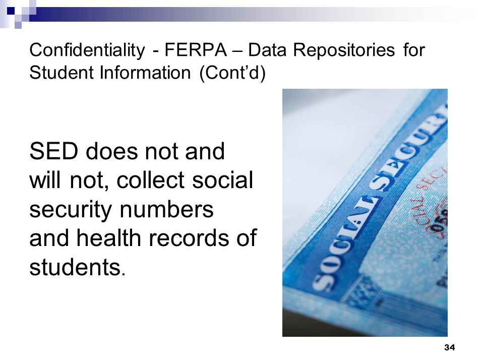 Confidentiality - FERPA – Data Repositories for Student Information (Contd) SED does not and will not, collect social security numbers and health reco