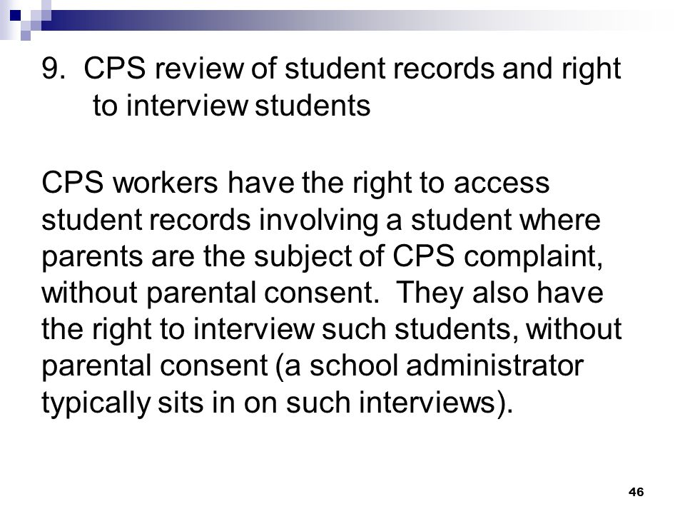 9. CPS review of student records and right to interview students CPS workers have the right to access student records involving a student where parent
