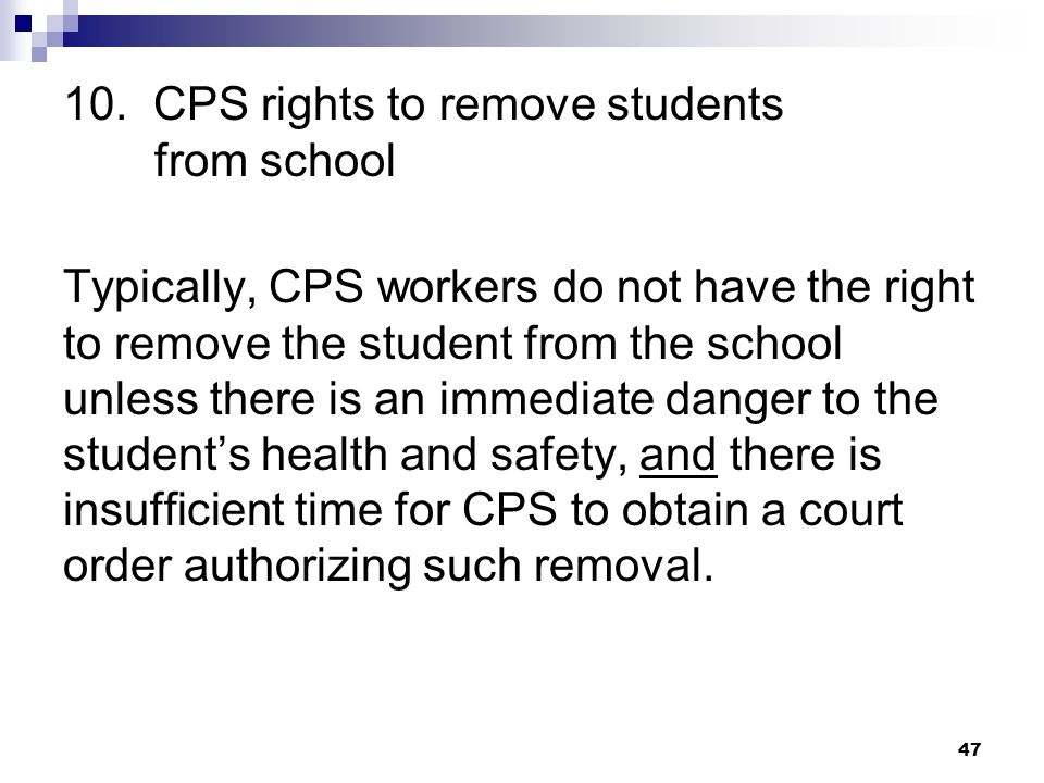 10. CPS rights to remove students from school Typically, CPS workers do not have the right to remove the student from the school unless there is an im