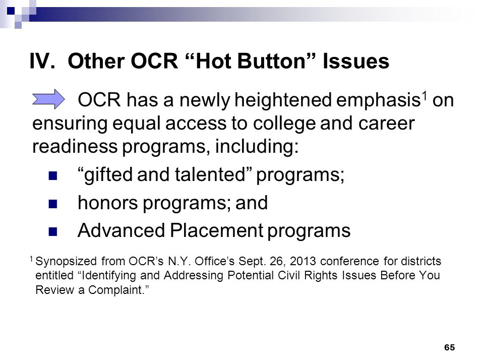 IV. Other OCR Hot Button Issues OCR has a newly heightened emphasis 1 on ensuring equal access to college and career readiness programs, including: gi