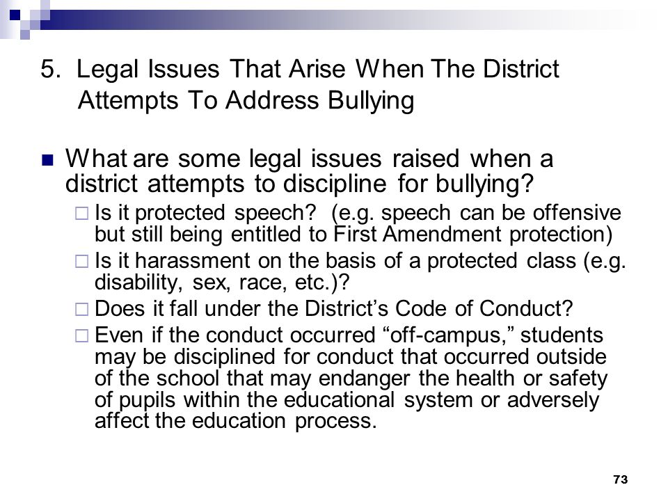 73 5. Legal Issues That Arise When The District Attempts To Address Bullying What are some legal issues raised when a district attempts to discipline