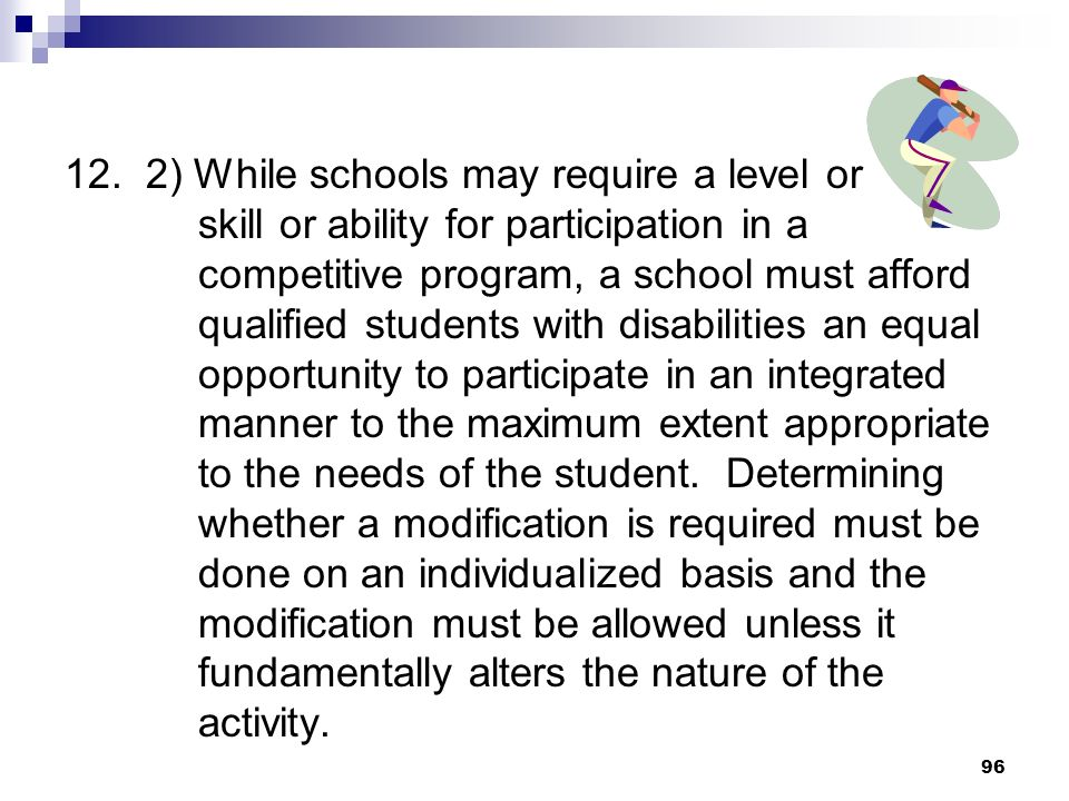 12. 2) While schools may require a level or skill or ability for participation in a competitive program, a school must afford qualified students with