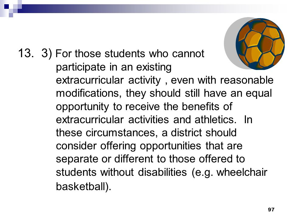 13. 3) For those students who cannot participate in an existing extracurricular activity, even with reasonable modifications, they should still have a