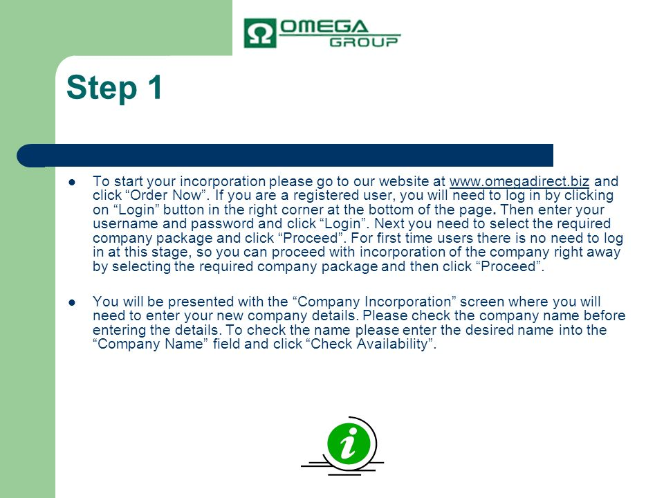 Step 1 To start your incorporation please go to our website at www.omegadirect.biz and click Order Now. If you are a registered user, you will need to