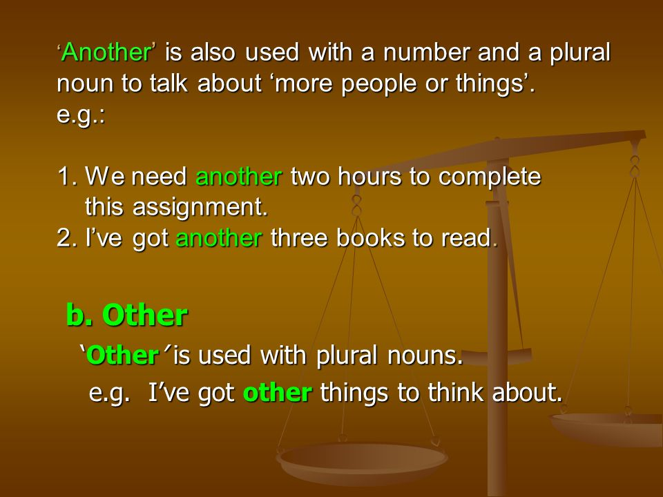 c.The other(s) The other is used with singular or plural nouns.