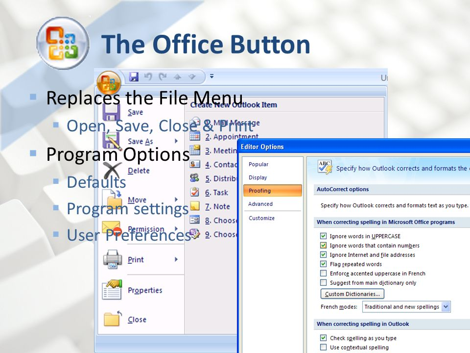 The Office Button Replaces the File Menu Open, Save, Close & Print Program Options Defaults Program settings User Preferences