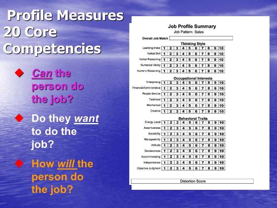 Profile Measures 20 Core Competencies Profile Measures 20 Core Competencies Can the person do the job.