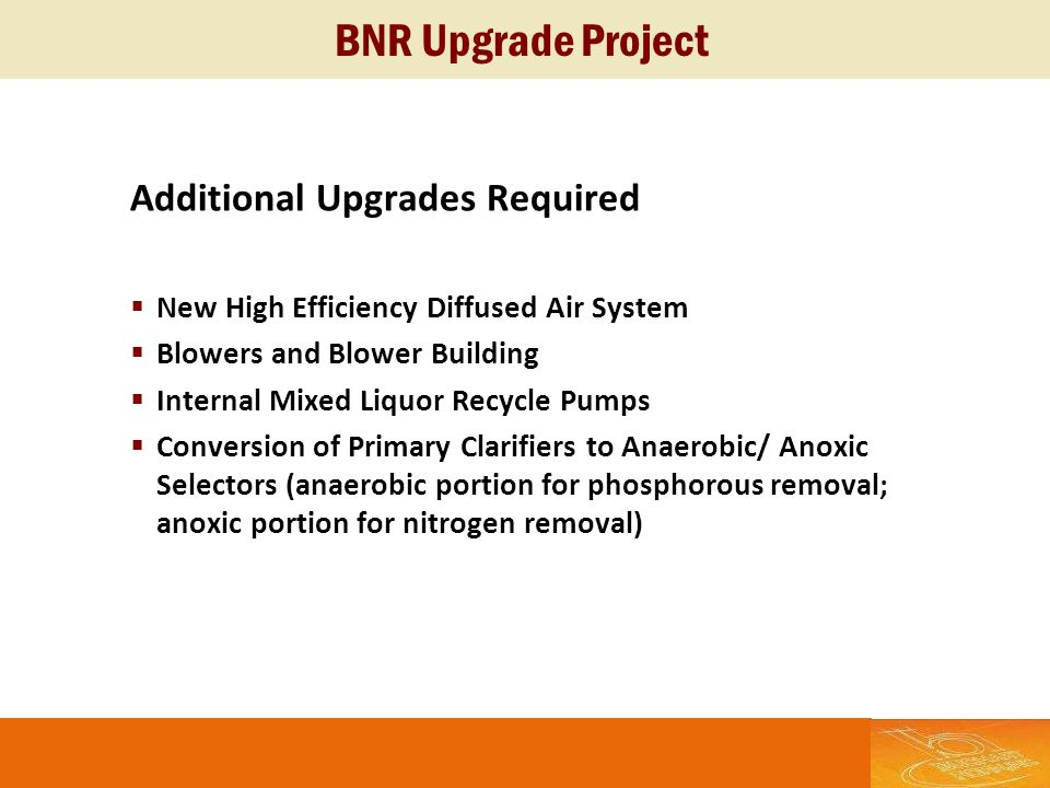 BNR Upgrade Project Additional Upgrades Required New High Efficiency Diffused Air System Blowers and Blower Building Internal Mixed Liquor Recycle Pum