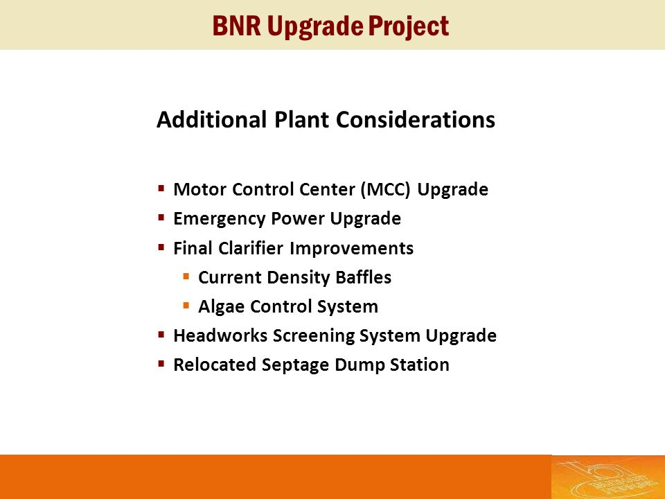 BNR Upgrade Project Additional Plant Considerations Motor Control Center (MCC) Upgrade Emergency Power Upgrade Final Clarifier Improvements Current De