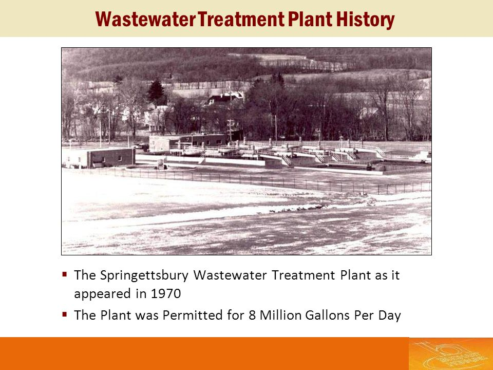 Wastewater Treatment Plant History The Springettsbury Wastewater Treatment Plant as it appeared in 1970 The Plant was Permitted for 8 Million Gallons