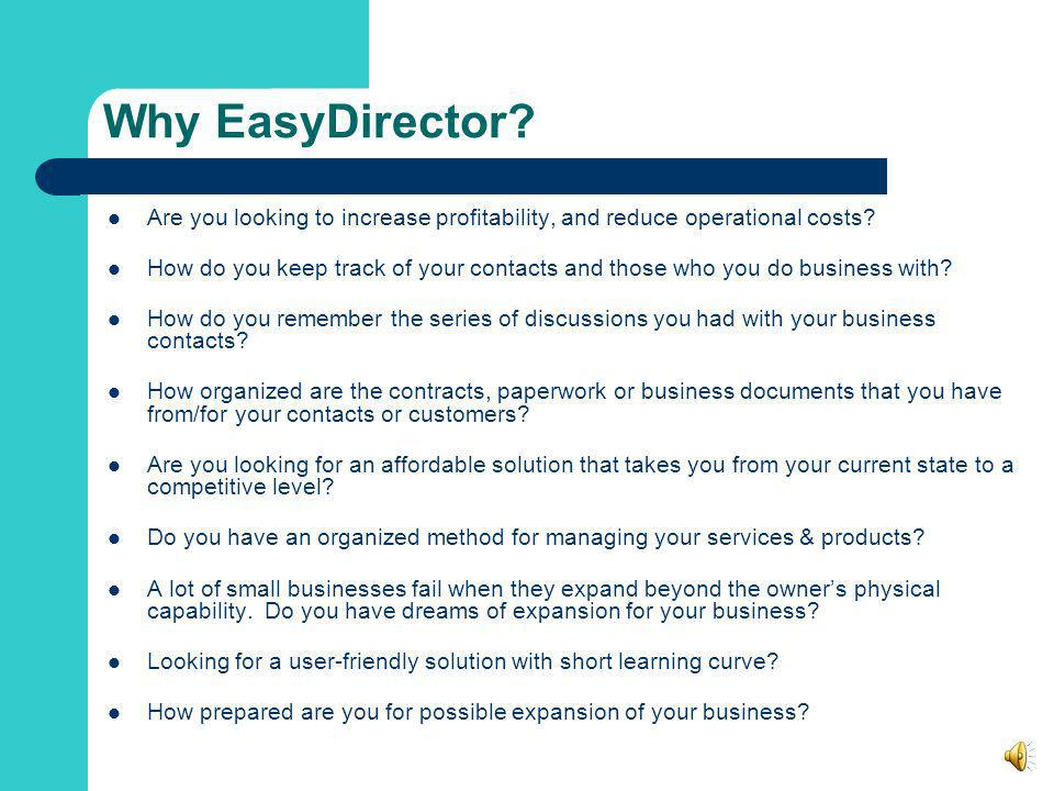 EasyDirector® Simplifying the way you manage your business... Full-Featured Business Management Tool - includes Contact & Customer Relationship Manage