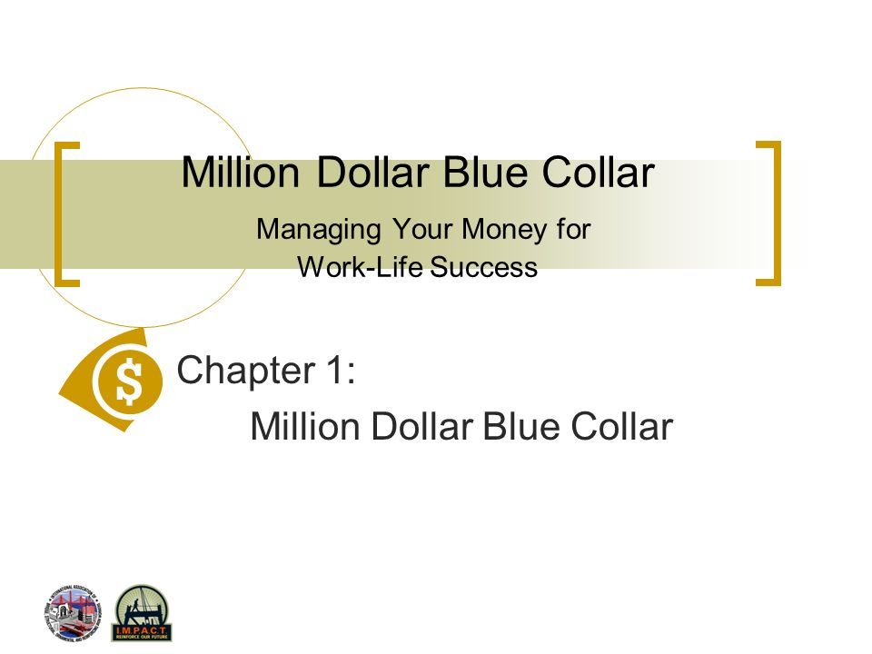 Million Dollar Blue Collar Managing Your Money for Work-Life Success Chapter 6: Taxes, Saving,and Wealth