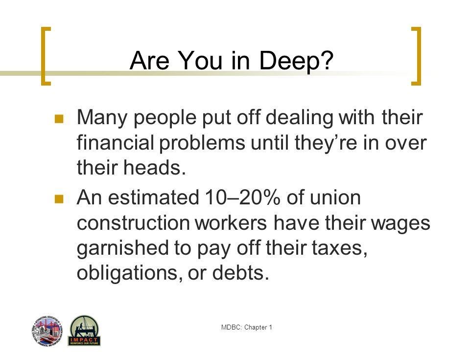 MDBC: Chapter 1 Are You in Deep? Many people put off dealing with their financial problems until theyre in over their heads. An estimated 10–20% of un