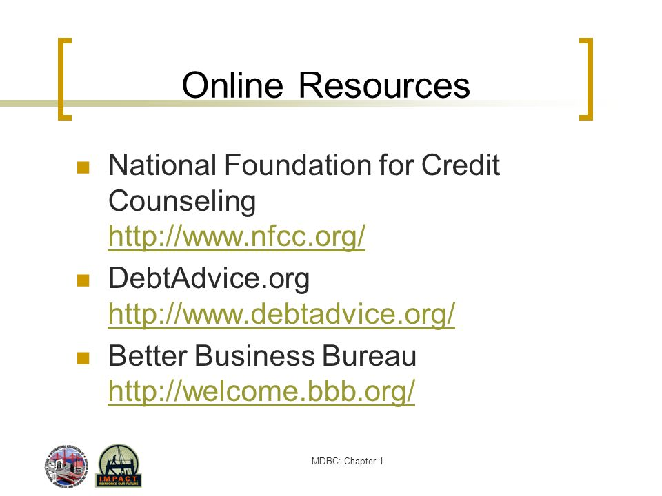 MDBC: Chapter 1 Online Resources National Foundation for Credit Counseling http://www.nfcc.org/ http://www.nfcc.org/ DebtAdvice.org http://www.debtadv