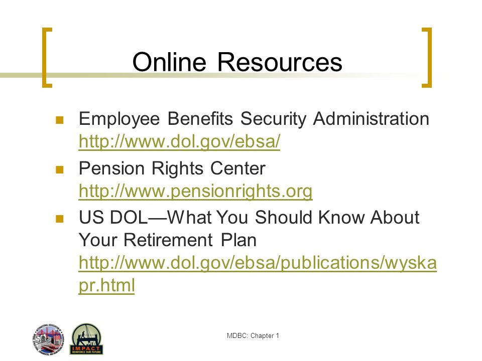 MDBC: Chapter 1 Online Resources Employee Benefits Security Administration http://www.dol.gov/ebsa/ http://www.dol.gov/ebsa/ Pension Rights Center htt