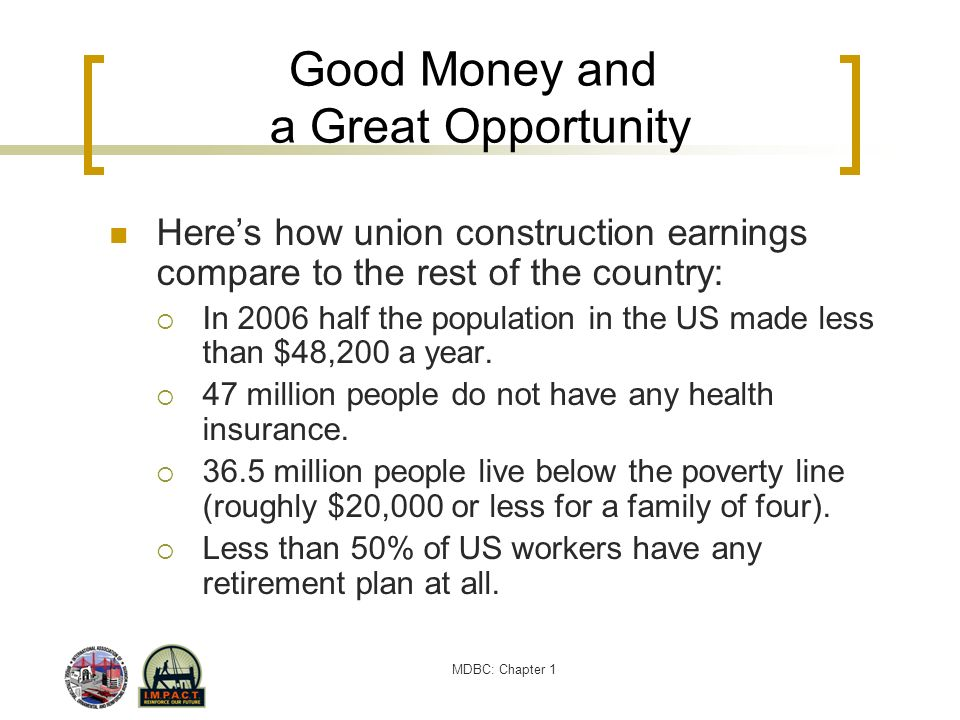 MDBC: Chapter 1 Good Money and a Great Opportunity Heres how union construction earnings compare to the rest of the country: In 2006 half the populati