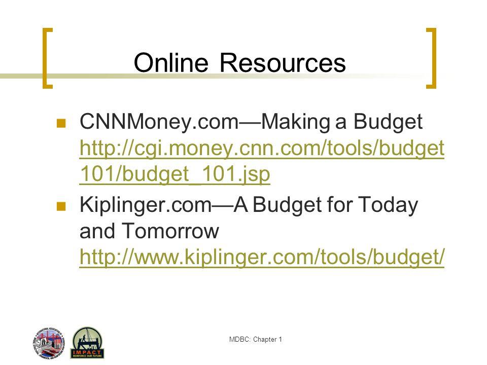 MDBC: Chapter 1 Online Resources CNNMoney.comMaking a Budget http://cgi.money.cnn.com/tools/budget 101/budget_101.jsp http://cgi.money.cnn.com/tools/b