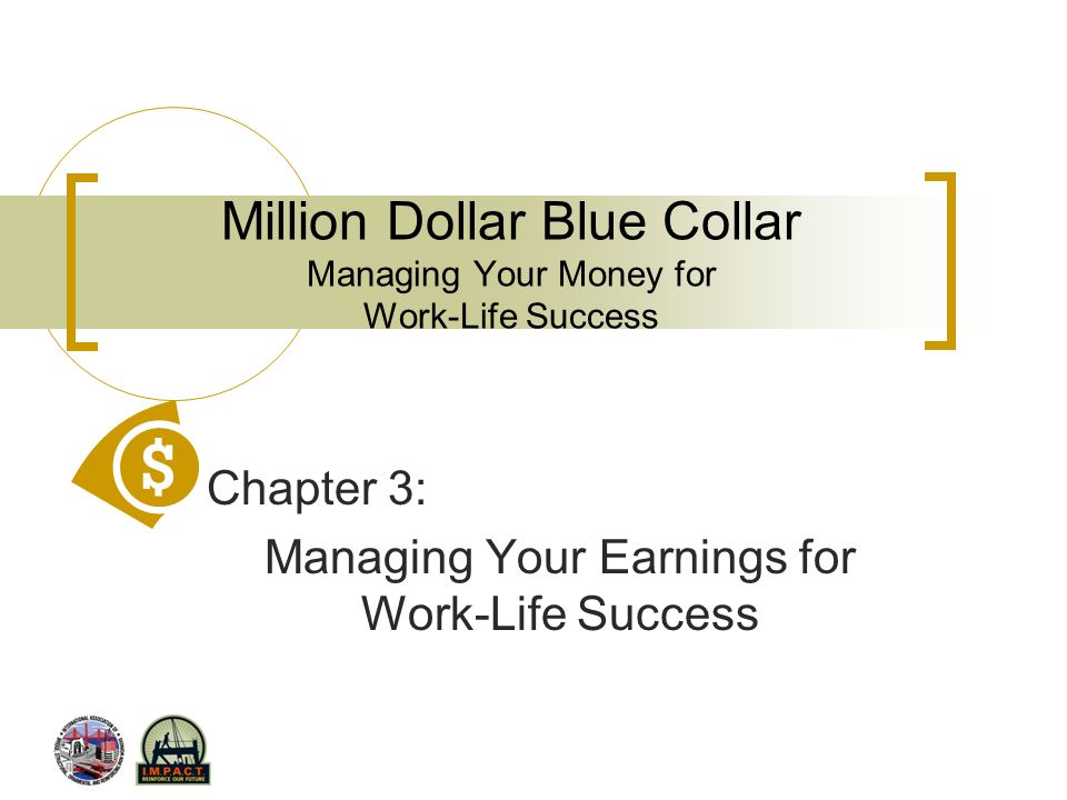 Million Dollar Blue Collar Managing Your Money for Work-Life Success Chapter 3: Managing Your Earnings for Work-Life Success