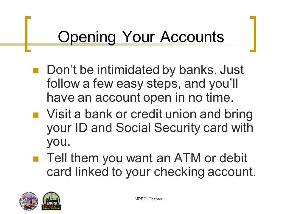 MDBC: Chapter 1 Opening Your Accounts Dont be intimidated by banks. Just follow a few easy steps, and youll have an account open in no time. Visit a b