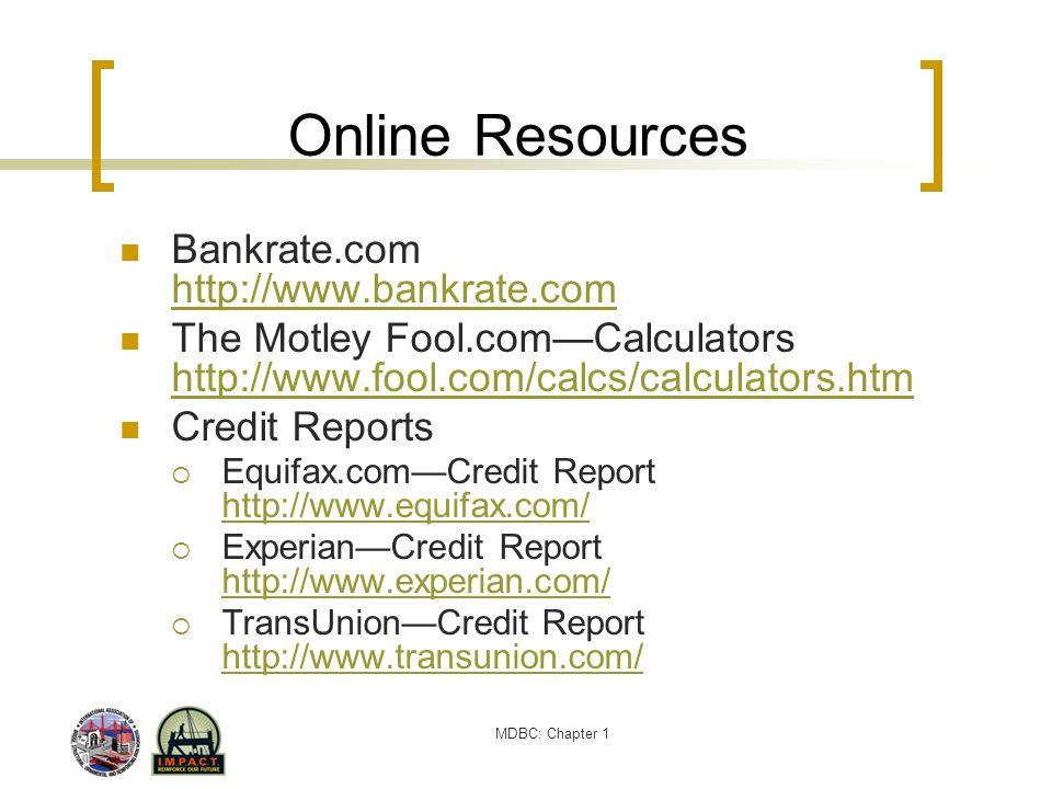 MDBC: Chapter 1 Online Resources Bankrate.com http://www.bankrate.com http://www.bankrate.com The Motley Fool.comCalculators http://www.fool.com/calcs