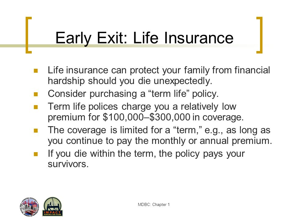 MDBC: Chapter 1 Early Exit: Life Insurance Life insurance can protect your family from financial hardship should you die unexpectedly. Consider purcha