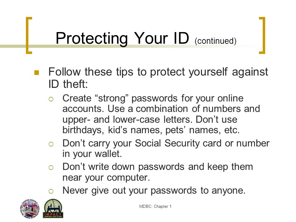 MDBC: Chapter 1 Protecting Your ID (continued) Follow these tips to protect yourself against ID theft: Create strong passwords for your online account
