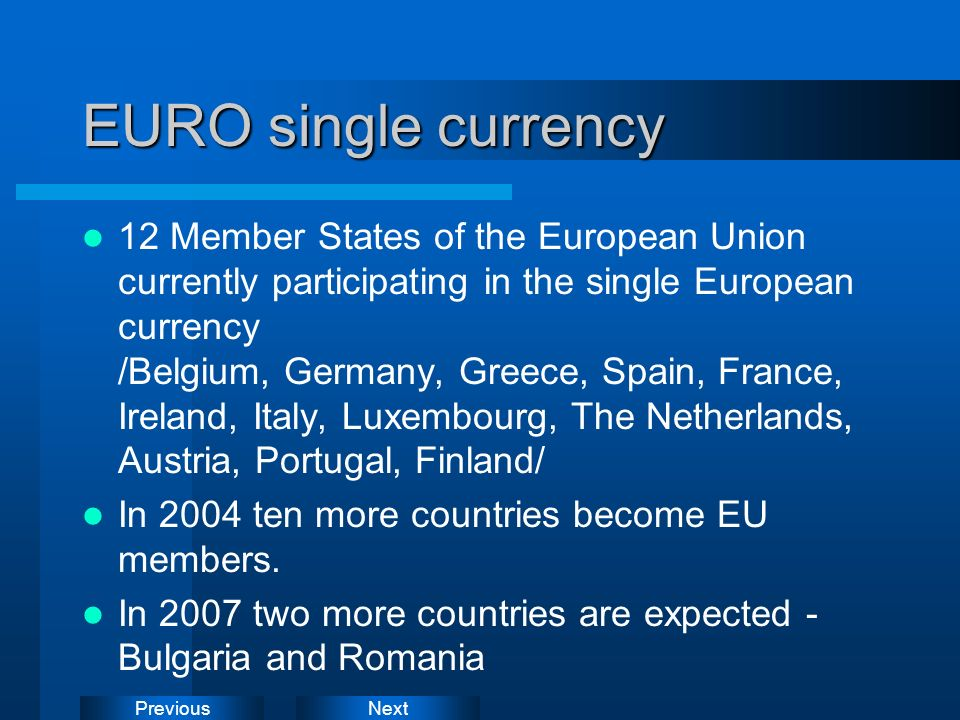 NextPrevious EURO single currency 12 Member States of the European Union currently participating in the single European currency /Belgium, Germany, Gr