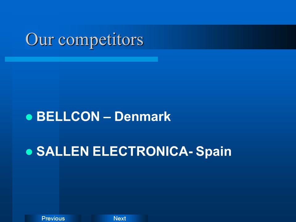 NextPrevious Our competitors BELLCON – Denmark SALLEN ELECTRONICA- Spain