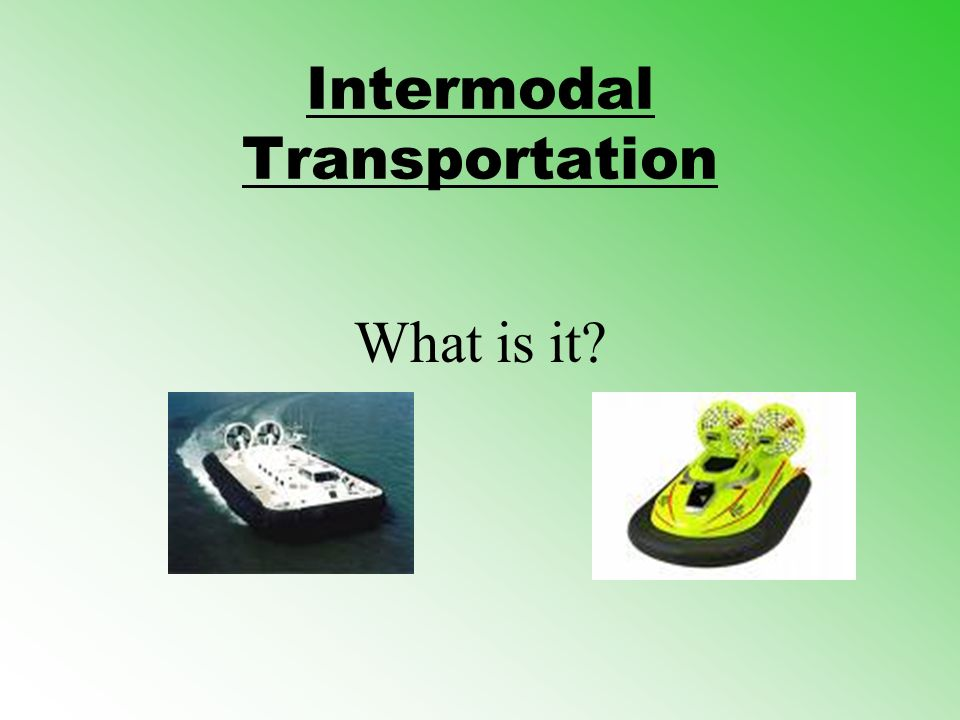 Intermodal Transportation What is it?