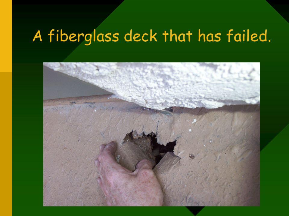 A fiberglass deck that has failed.