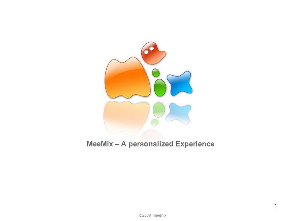 1 ©2009 MeeMix MeeMix – A personalized Experience