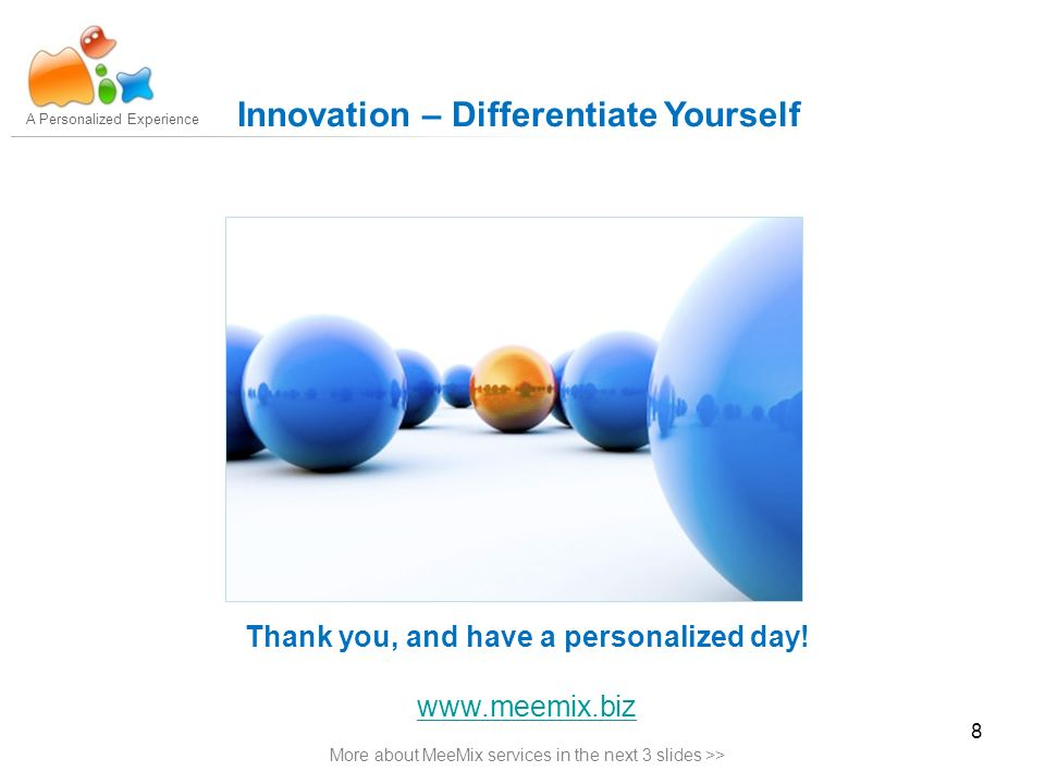 8 A Personalized Experience Innovation – Differentiate Yourself Thank you, and have a personalized day.