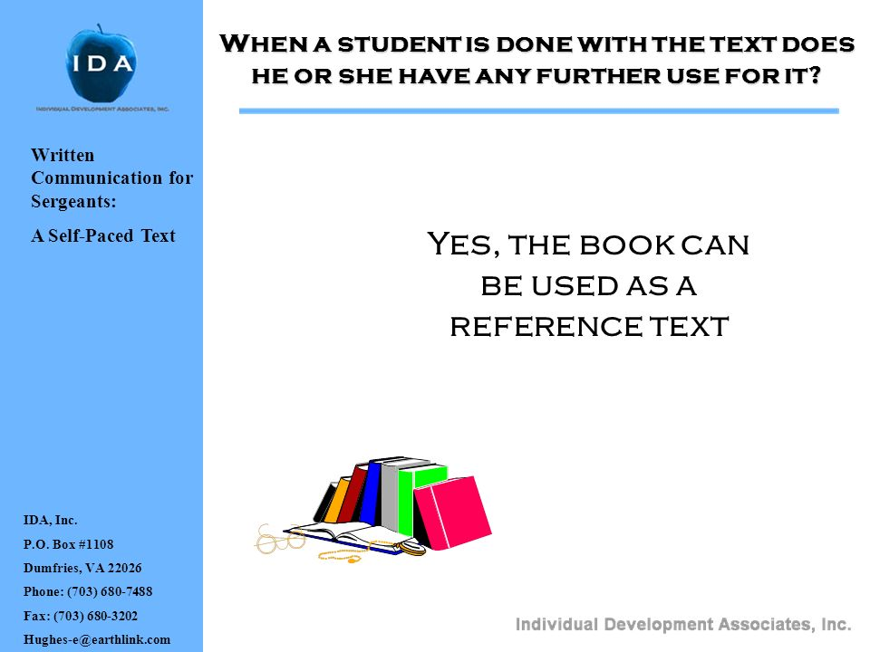 IDA, Inc. P.O. Box #1108 Dumfries, VA 22026 Phone: (703) 680-7488 Fax: (703) 680-3202 Hughes-e@earthlink.com When a student is done with the text does