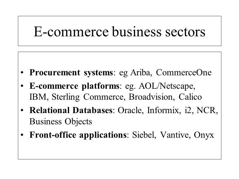 E-commerce business trends Middleware: e-business systems that integrate various front-end and back-end processes Fat server- thin client: applications on tap model whereby applications are for rental Corporate or B2B portals: Corporate Yahoo!, Oracle, SAP, etc moving into this market - based upon Internet servers