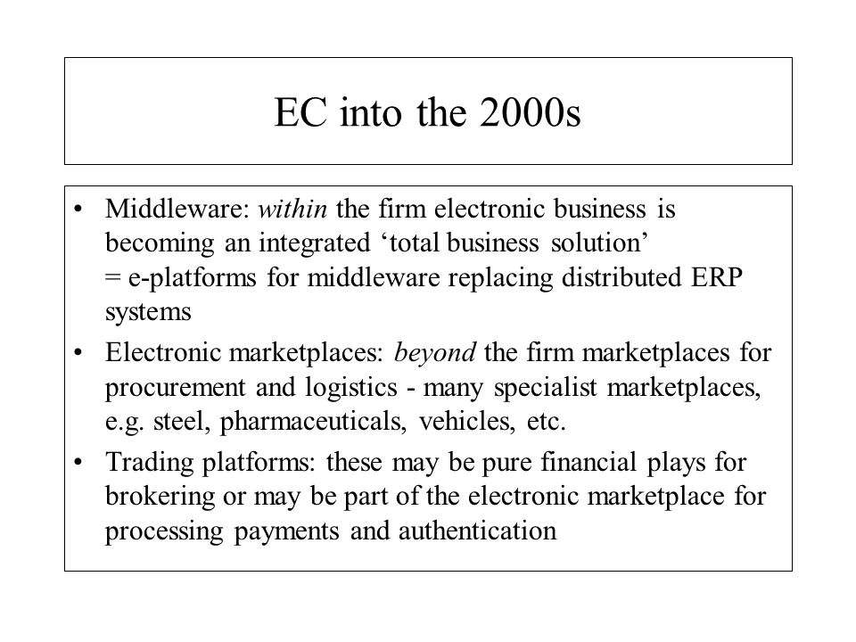 Enterprise resource planning (ERP) Larry Ellison (Oracle) on ERP in 1990s: We blew it… Weve learned from the Internet that you dont put shared applications on the client and that you centralize complexity.