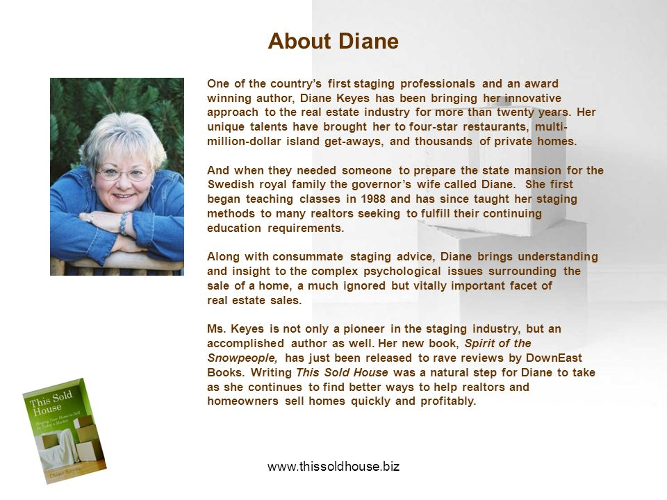 www.thissoldhouse.biz About Diane One of the countrys first staging professionals and an award winning author, Diane Keyes has been bringing her innov