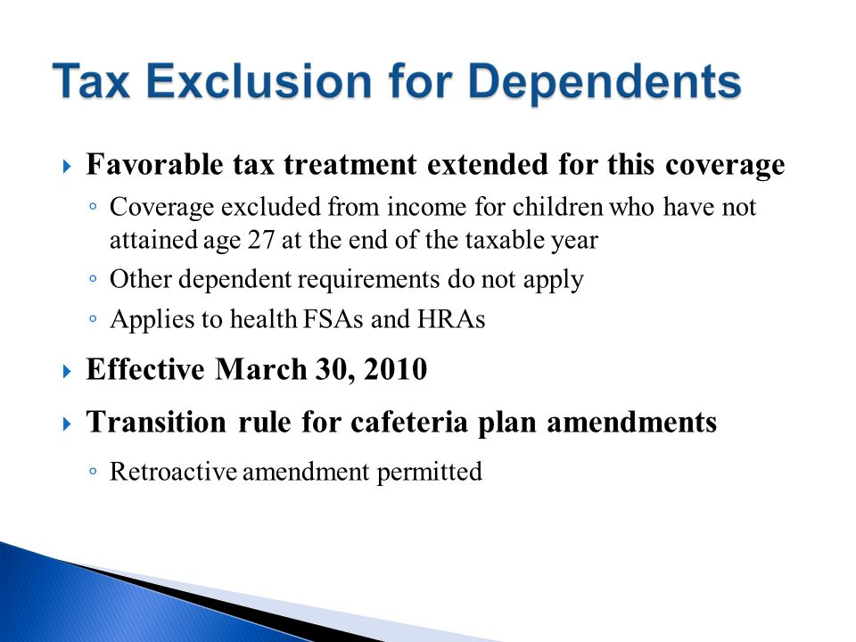 Favorable tax treatment extended for this coverage Coverage excluded from income for children who have not attained age 27 at the end of the taxable y