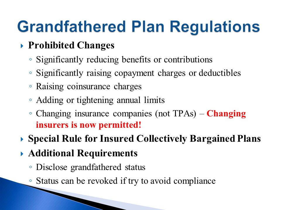 Prohibited Changes Significantly reducing benefits or contributions Significantly raising copayment charges or deductibles Raising coinsurance charges