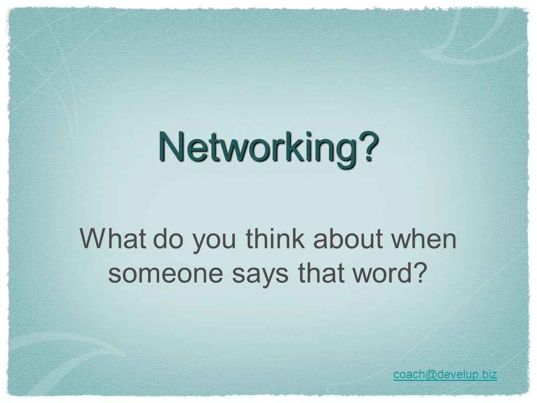 Networking? What do you think about when someone says that word? coach@develup.biz