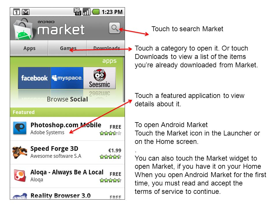 Touch to search Market Touch a category to open it. Or touch Downloads to view a list of the items youre already downloaded from Market. Touch a featu