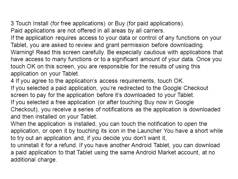 3 Touch Install (for free applications) or Buy (for paid applications). Paid applications are not offered in all areas by all carriers. If the applica