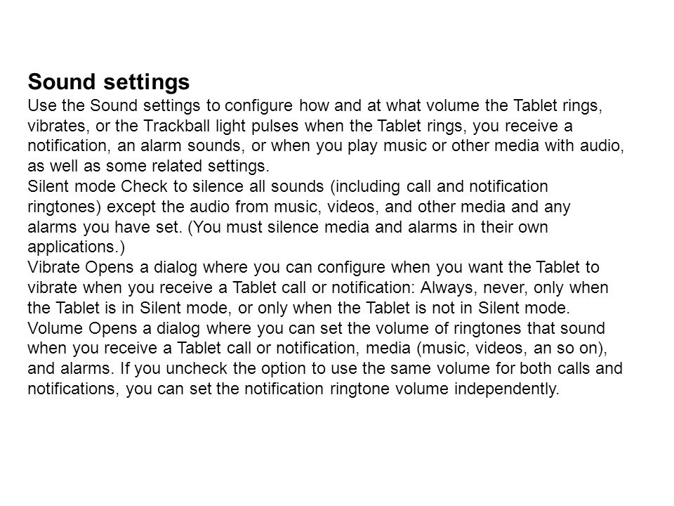 Sound settings Use the Sound settings to configure how and at what volume the Tablet rings, vibrates, or the Trackball light pulses when the Tablet ri
