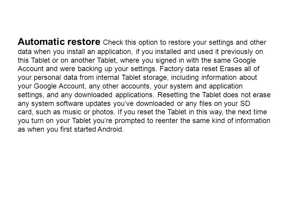 Automatic restore Check this option to restore your settings and other data when you install an application, if you installed and used it previously o